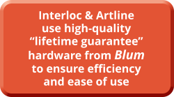 "Interloc & Artline use high-quality ""lifetime guarantee"" hardware from Blum to ensure efficiency and ease of use"